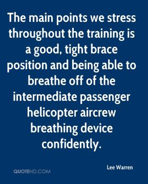 Lee Warren  - The main points we stress throughout the training is a good, tight brace position and being able to breathe off of the intermediate passenger helicopter aircrew breathing device confidently.