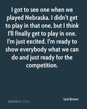 I got to see one when we played Nebraska. I didn't get to play in that one, but I think I'll finally get to play in one. I'm just excited. I'm ready to show everybody what we can do and just ready for the competition.