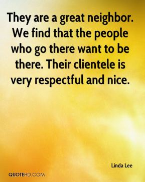 They are a great neighbor. We find that the people who go there want to be there. Their clientele is very respectful and nice.