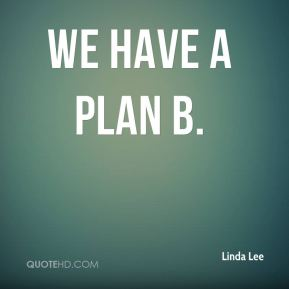 We have a plan B.