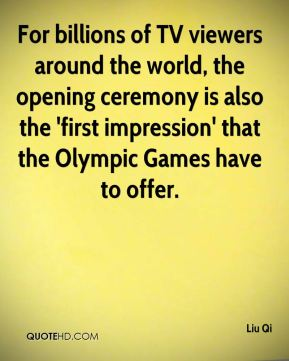 Liu Qi  - For billions of TV viewers around the world, the opening ceremony is also the 'first impression' that the Olympic Games have to offer.
