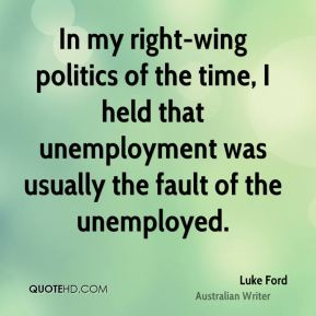 In my right-wing politics of the time, I held that unemployment was usually the fault of the unemployed.