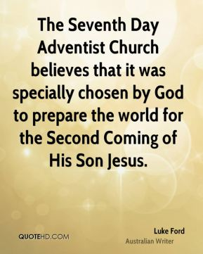 The Seventh Day Adventist Church believes that it was specially chosen by God to prepare the world for the Second Coming of His Son Jesus.