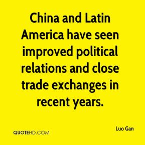 Luo Gan  - China and Latin America have seen improved political relations and close trade exchanges in recent years.