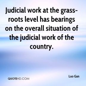 Luo Gan  - Judicial work at the grass-roots level has bearings on the overall situation of the judicial work of the country.