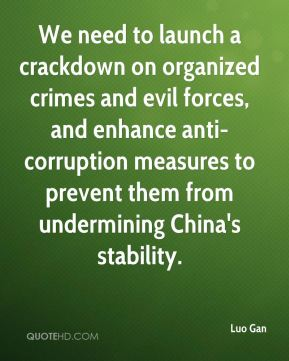 We need to launch a crackdown on organized crimes and evil forces, and enhance anti-corruption measures to prevent them from undermining China's stability.