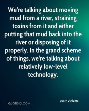 We're talking about moving mud from a river, straining toxins from it and either putting that mud back into the river or disposing of it properly. In the grand scheme of things, we're talking about relatively low-level technology.