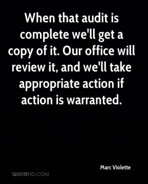 When that audit is complete we'll get a copy of it. Our office will review it, and we'll take appropriate action if action is warranted.