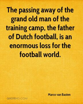 Marco van Basten  - The passing away of the grand old man of the training camp, the father of Dutch football, is an enormous loss for the football world.