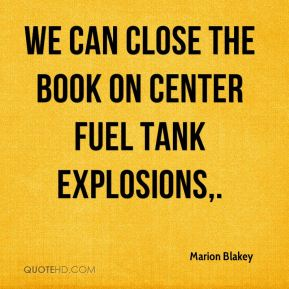 Marion Blakey  - We can close the book on center fuel tank explosions.