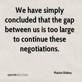 Marion Blakey  - We have simply concluded that the gap between us is too large to continue these negotiations.