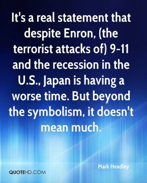 Mark Headley  - It's a real statement that despite Enron, (the terrorist attacks of) 9-11 and the recession in the U.S., Japan is having a worse time. But beyond the symbolism, it doesn't mean much.
