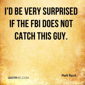 Mark Rasch  - I'd be very surprised if the FBI does not catch this guy.