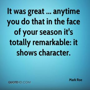 Mark Roe  - It was great ... anytime you do that in the face of your season it's totally remarkable: it shows character.