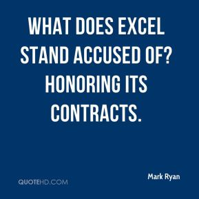 Mark Ryan  - What does Excel stand accused of? Honoring its contracts.
