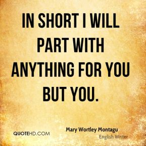 In short I will part with anything for you but you.
