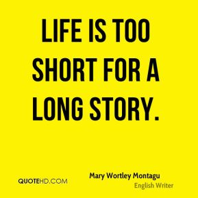 Life is too short for a long story.