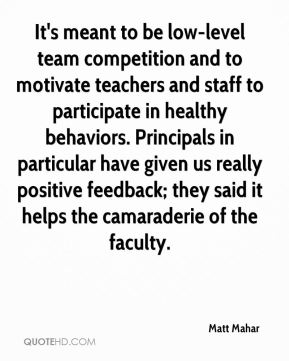 It's meant to be low-level team competition and to motivate teachers and staff to participate in healthy behaviors. Principals in particular have given us really positive feedback; they said it helps the camaraderie of the faculty.