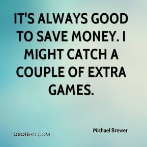 It's always good to save money. I might catch a couple of extra games.