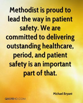 Methodist is proud to lead the way in patient safety. We are committed to delivering outstanding healthcare, period, and patient safety is an important part of that.