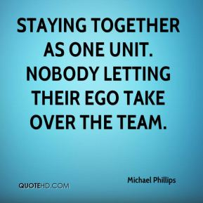 Staying together as one unit. Nobody letting their ego take over the team.