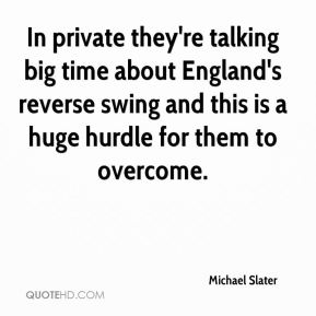 In private they're talking big time about England's reverse swing and this is a huge hurdle for them to overcome.