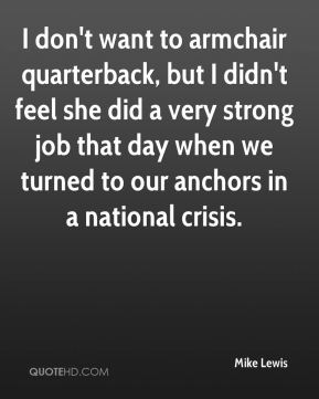 Mike Lewis  - I don't want to armchair quarterback, but I didn't feel she did a very strong job that day when we turned to our anchors in a national crisis.