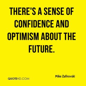 There's a sense of confidence and optimism about the future.