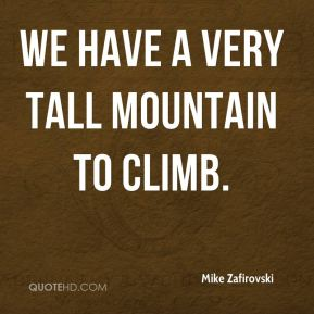 We have a very tall mountain to climb.