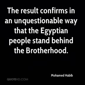 Mohamed Habib  - The result confirms in an unquestionable way that the Egyptian people stand behind the Brotherhood.