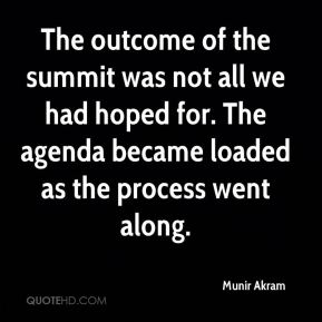 Munir Akram  - The outcome of the summit was not all we had hoped for. The agenda became loaded as the process went along.