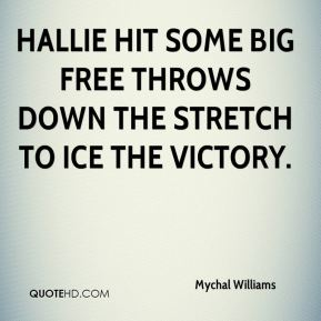 Mychal Williams  - Hallie hit some big free throws down the stretch to ice the victory.