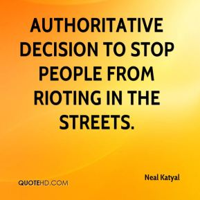 authoritative decision to stop people from rioting in the streets.