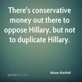 Nelson Warfield  - There's conservative money out there to oppose Hillary, but not to duplicate Hillary.