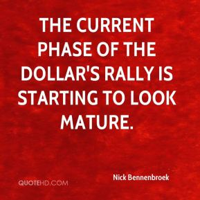 Nick Bennenbroek  - The current phase of the dollar's rally is starting to look mature.