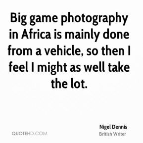 Big game photography in Africa is mainly done from a vehicle, so then I feel I might as well take the lot.