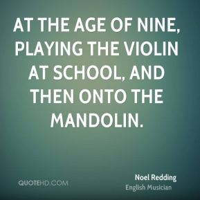 Noel Redding - At the age of nine, playing the violin at school, and then onto the mandolin.