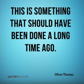 Oliver Thomas  - This is something that should have been done a long time ago.