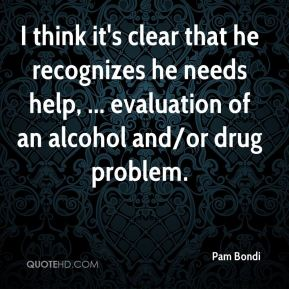 I think it's clear that he recognizes he needs help, ... evaluation of an alcohol and/or drug problem.
