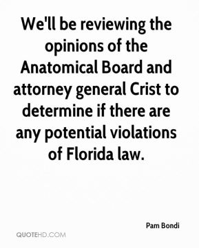 We'll be reviewing the opinions of the Anatomical Board and attorney general Crist to determine if there are any potential violations of Florida law.