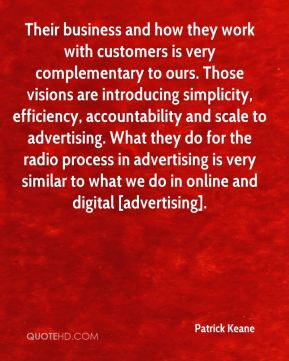 Patrick Keane  - Their business and how they work with customers is very complementary to ours. Those visions are introducing simplicity, efficiency, accountability and scale to advertising. What they do for the radio process in advertising is very similar to what we do in online and digital [advertising].
