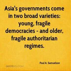 Asia's governments come in two broad varieties: young, fragile democracies - and older, fragile authoritarian regimes.