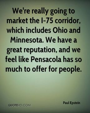 We're really going to market the I-75 corridor, which includes Ohio and Minnesota. We have a great reputation, and we feel like Pensacola has so much to offer for people.