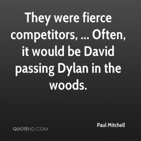 They were fierce competitors, ... Often, it would be David passing Dylan in the woods.