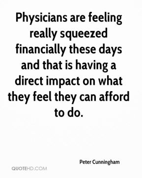 Physicians are feeling really squeezed financially these days and that is having a direct impact on what they feel they can afford to do.