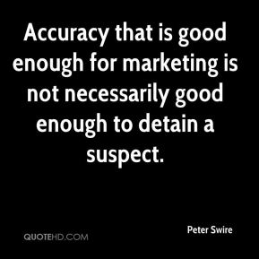 Peter Swire  - Accuracy that is good enough for marketing is not necessarily good enough to detain a suspect.