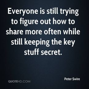 Everyone is still trying to figure out how to share more often while still keeping the key stuff secret.