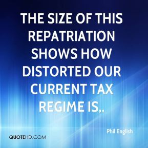 Phil English  - The size of this repatriation shows how distorted our current tax regime is.