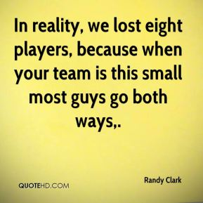 In reality, we lost eight players, because when your team is this small most guys go both ways.