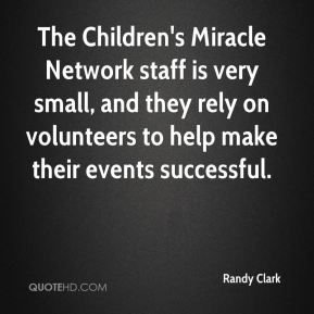 Randy Clark  - The Children's Miracle Network staff is very small, and they rely on volunteers to help make their events successful.